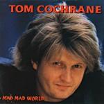Album cover: Mad, Mad World (Tom Cochrane, 1991)